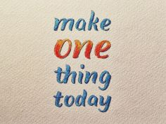 Make One Thing Today http://seanw.es/bzhz