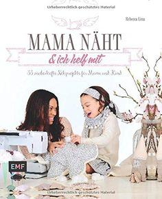 Mama näht und ich helf mit: 33 zauberhafte Nähprojekte für Mama und Kind von Rebecca Lina http://www.amazon.de/dp/3863552296/ref=cm_sw_r_pi_dp_NufKub1X2M9JS