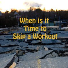 When is It Time to Skip a Workout!