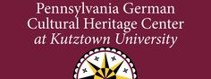 Pennsylvania German Cultural Heritage Center at Kutztown University - Open-air museum dedicated to the preservation and promotion of the Pennsylvania German or Pennsylvania Dutch culture and language. The PGCHC also has an on-site library which contains a wealth of genealogical and historical information.  (They also have a FB page)