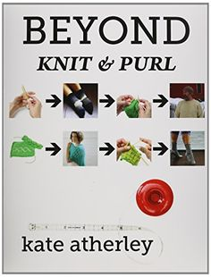 Beyond Knit and Purl by Kate Atherley (digital version is available at cooperativepress.com)