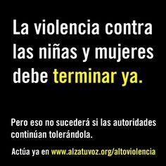 La violencia contra Las niñas y mujeres debe terminar ya. Pero eso no sucederá si las autoridades continúan tolerándola.   Actúa ya en www.alzatuvoz.org/altoviolencia
