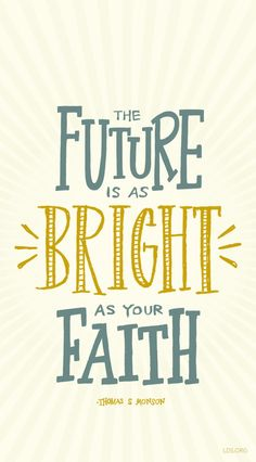 "Thomas S Monson quote, ""future is as bright as your faith"". Great Quotes, Quotes To Live By, Inspirational Quotes, The Words, Thomas S Monson Quotes, Church Quotes, Saint Quotes, Sigmund Freud, Intp"