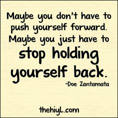 Inspirational Quotes On Moving Forward | push-forward-hold-back-Maybe you don't have to push yourself forward ...