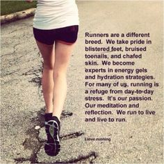 Runners are a different breed.