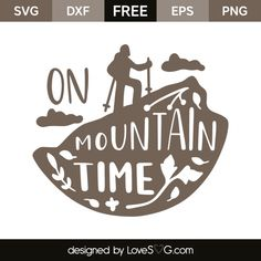 *** FREE SVG CUT FILE for Cricut, Silhouette and more *** On mountain time