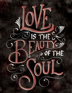 Love is the beauty of the soulღ~*~*✿⊱╮