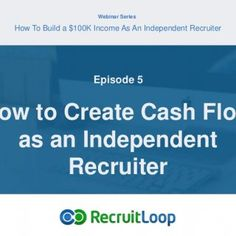 Webinar Series How To Build a $100K Income As An Independent Recruiter How to Create Cash Flow as an Independent Recruiter Episode 5   Hi, I'm… • slide …B. http://slidehot.com/resources/how-to-create-cashflow-as-an-independent-recruiter.26712/