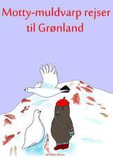 Motty-muldvarp rejser til Grønland er for indskolingsbørnene. En bog om Grønland.