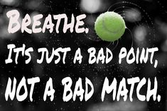 """""""Breathe, it's just a bad point, not a bad match."""" #tennistips"""