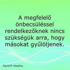 David R. Hawkins gondolata a gyűlöletről. A kép forrása: Sakáltanya Best Quotes, Life Quotes, Motivational Quotes, Inspirational Quotes, Live Laugh Love, True Words, Motivation Inspiration, Picture Quotes, Inspire Me