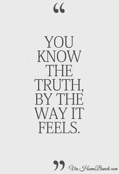 """You know the truth by the way it feels."" -- Quotes Sayings Inspiring Motivation The Words, Cool Words, Life Quotes Love, Great Quotes, Quotes To Live By, Speak The Truth Quotes, Self Hate Quotes, Better Days Quotes, Bad Relationship Quotes"