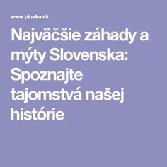 Najväčšie záhady a mýty Slovenska: Spoznajte tajomstvá našej histórie