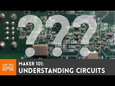 Maker 101: Understanding circuits - I Like to Make Stuff