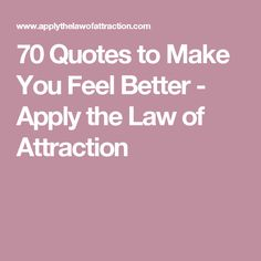 70 Quotes to Make You Feel Better - Apply the Law of Attraction