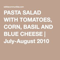 PASTA SALAD WITH TOMATOES, CORN, BASIL AND BLUE CHEESE | July-August 2010