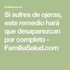 Si sufres de ojeras, este remedio hará que desaparezcan por completo - FamiliaSalud.com