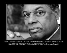 The constitution of the United States cannot protect us unless we protect the constitution - Thomas Sowell