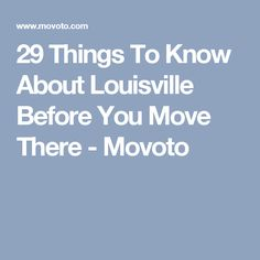 29 Things To Know About Louisville Before You Move There - Movoto