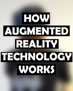 How Augmented Reality Technology Works? - https://blog.visualpathy.com/augmented-reality-technology/