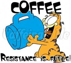 Resistance is futile! Garfield Quotes, Garfield Cartoon, Garfield And Odie, Garfield Comics, Garfield Pictures, Coffee Talk, Coffee Is Life, I Love Coffee, Coffee Jokes