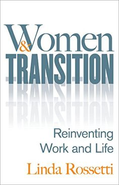 Women and Transition: Reinventing Work and Life by Linda Rossetti http://www.amazon.com/dp/1137476540/ref=cm_sw_r_pi_dp_gjNrwb00G4JY7