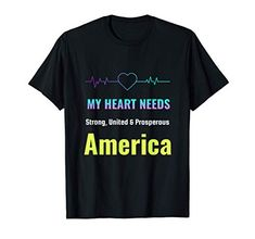 My Heart Needs Strong, United & Prosperous America T-Shirt MUGAMBO