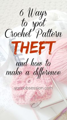 6 Ways to spot crochet pattern theft and how you can make a difference on Yarn Obsession