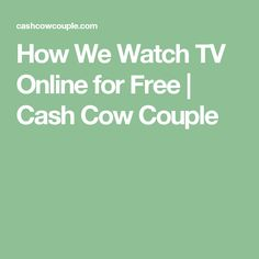 How We Watch TV Online for Free | Cash Cow Couple