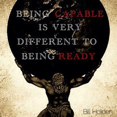 We are quickly given responsibilities based on the outward; our skills, goals and personality among other things, but how often are we asked if we feel ready? Being capable to perform a task is wildly different to having the maturity to handle it. Inspired by Morgan Snyder of Ransomed Heart.