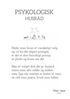 Bilderesultat for piet hein gruk plakat The Words, Great Words, Quotes To Live By, Life Quotes, Qoutes, Spoken Word, Inspirational Thoughts, Happy Life, Texts