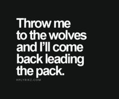To wolves, bitch!