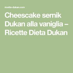 Cheescake sernik Dukan alla vaniglia – Ricette Dieta Dukan