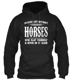Imagine Life Without Horses Hoodie