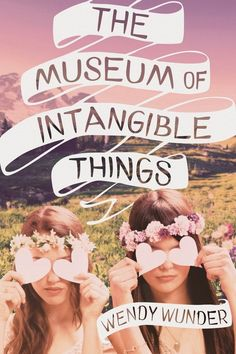 "The Museum of Intangible Things by Wendy Wunder | 15 YA Novels To Watch Out For This Spring - ""I'm a sucker for road trip books and friendship stories. Wunder's novel about two teens girls who escape New Jersey and their predictable futures for adventure and other such fantastic things will go to the top of the spring-read pile."""