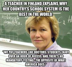 """""""American Students and Teachers Deserve Better"""" -  Finland's classes are very small...they have a much lower child poverty rate, and do not have the variability in children's educational backgrounds or special education diversity of American classrooms...and they are APPALLED by how American administrators treat their teachers!  VERY Interesting, but not at all surprising. . ."""