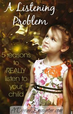 Discerning post considering whether parents really listen to their children, and offering 5 reasons why you should be listening to your child. (Psalm 66:19) http://adivineencounter.com/a-listening-problem