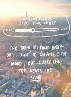 She turns the pages everyday, just to change the mood, but every chapter reads the same, Mayday Parade- Save Your Heart Lyrics Music Lyrics, My Music, Fallout Boy, Sum 41, Mayday Parade Lyrics, Mayday Parade Quotes, The Amity Affliction, Pop Punk, Lyric Quotes