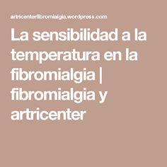 La sensibilidad a la temperatura en la fibromialgia | fibromialgia y artricenter Diabetes, Health, Angeles, Frases, Home, Rare Disease, Arthritis, Fibromyalgia, Restless Leg Syndrome
