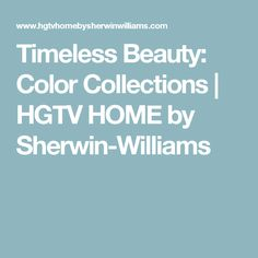 Timeless Beauty: Color Collections | HGTV HOME by Sherwin-Williams