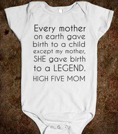 My mom gave birth to a legend - Get in my Closet - Skreened T-shirts, Organic Shirts, Hoodies, Kids Tees, Baby One-Pieces and Tote Bags (I'd get rid of the high five part.)