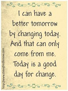 I can have a better tomorrow, by changing today.