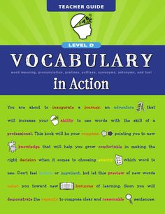 Vocabulary in Action Level D  Vocabulary in Action gives students the boost they need to increase their ability to read, write, listen, speak, and perform well on standardized tests and high school entrance exams. This program offers you a variety of methods and exercises to get students actively involved in their learning so both their interests in vocabulary and their test scores go up!