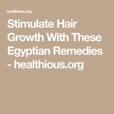 Stimulate Hair Growth With These Egyptian Remedies - healthious.org