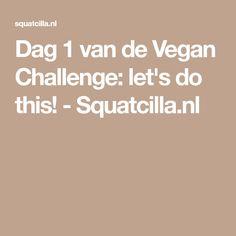 Dag 1 van de Vegan Challenge: let's do this! - Squatcilla.nl