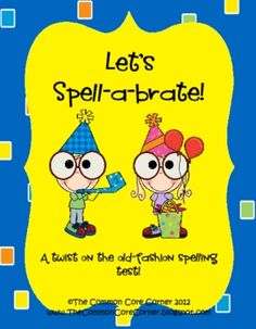Let's Spell-a-brate!  A twist on the old fashion spelling test! What's more fun than singing Spell-a-brate to launch a spelling assessment!Includ...