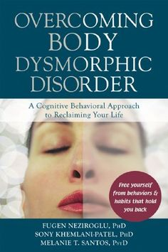 Overcoming Body Dysmorphic Disorder: A Cognitive Behavioral Approach to Reclaiming Your Life - Kindle edition by Fugen Neziroglu, Sony Khemlani-Patel, Melanie T. Santos. Health, Fitness & Dieting Kindle eBooks @ Amazon.com.