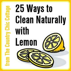 25 Ways to Clean Naturally with Lemon ~ * THE COUNTRY CHIC COTTAGE (DIY, Home Decor, Crafts, Farmhouse)