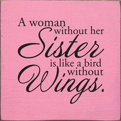 Love my sister! Love my sister too! Great Quotes, Quotes To Live By, Inspirational Quotes, Being A Dad Quotes, The Words, Sorority Sister Quotes, Sister Quotes Humor, Missing Sister Quotes, Sister Sayings
