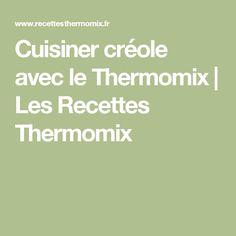 Cuisiner créole avec le Thermomix | Les Recettes Thermomix